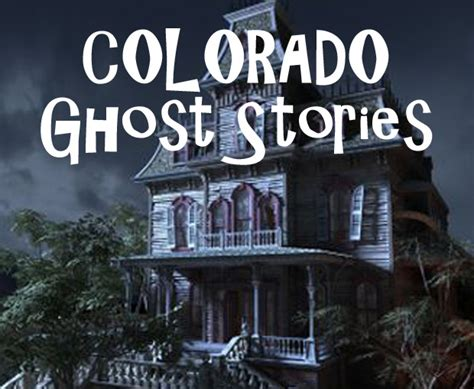 haunted houses in colorado colorado ghost stories haunted houses and paranormal