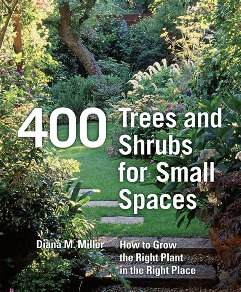 400 trees and shrubs for small spaces how to grow the right plant in the right place