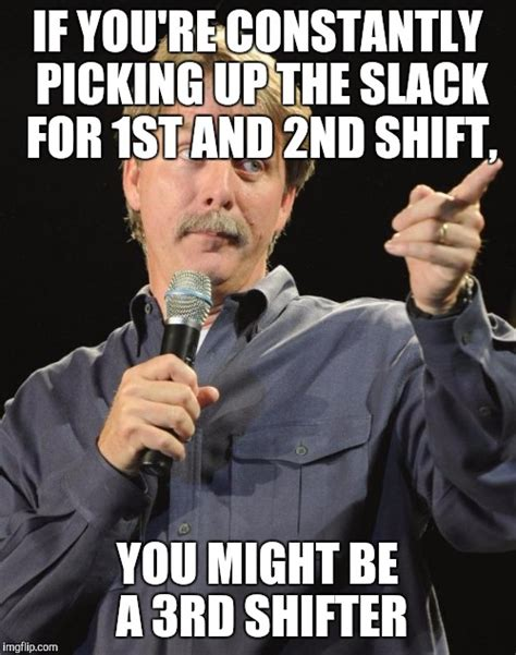 Third Shift Meme - every damn night imgflip
