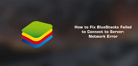 bluestacks cannot connect to internet how to fix bluestacks failed to connect to server network