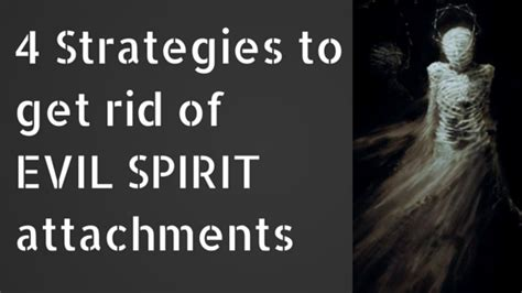 how to get rid of bad spirits inside you 4 strategies to get rid of evil spirit attachments