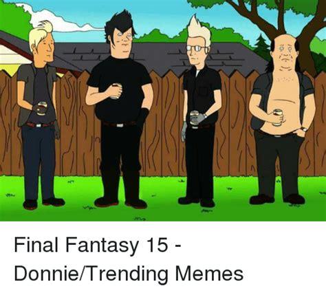 Final Fantasy Memes - to final fantasy 15 donnietrending memes dank meme on