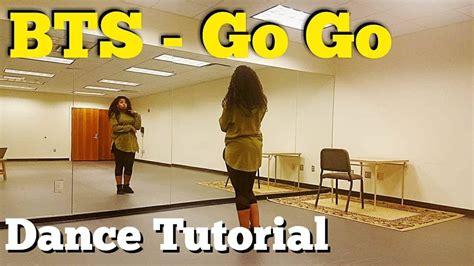 tutorial dance go go bts bts 방탄소년단 go go 고민보다 go full dance tutorial youtube