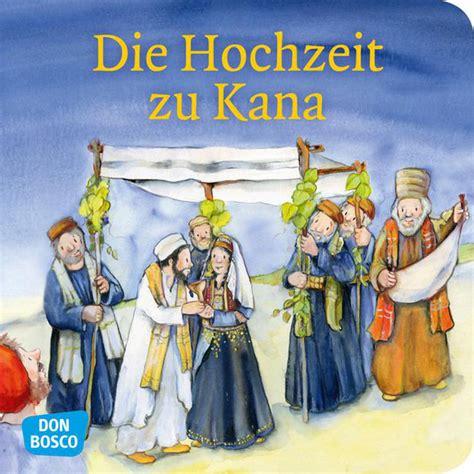 Hochzeit Zu Kana by Die Hochzeit Zu Kana Mini Bilderbuch Don Bosco Minis