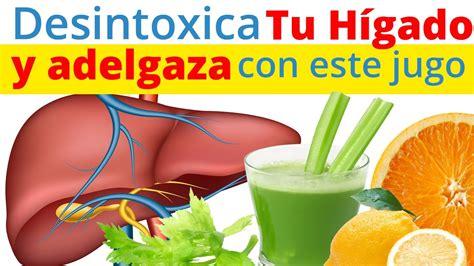 alimentos naturales para desintoxicar el higado como desintoxicar el h 237 gado con jugo verde jugo para