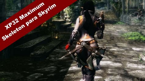 xp32 skeleton skyrim mod como instalar xp32 maximum skeleton en skyrim youtube