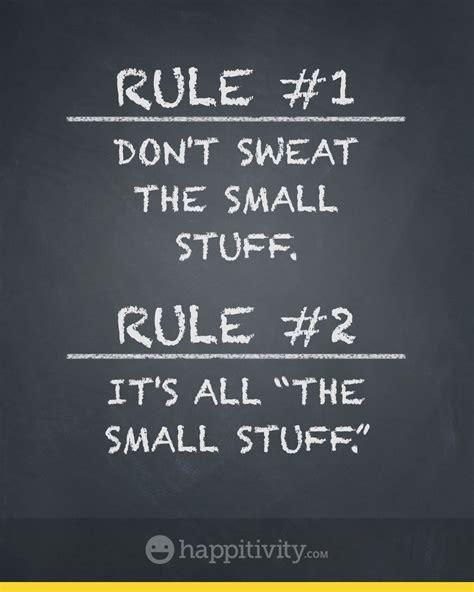 Don T Sweat The Small Stuff In rule 1 don t sweat the small stuff rule 2 it s all quot the small stuff quot www happitivity