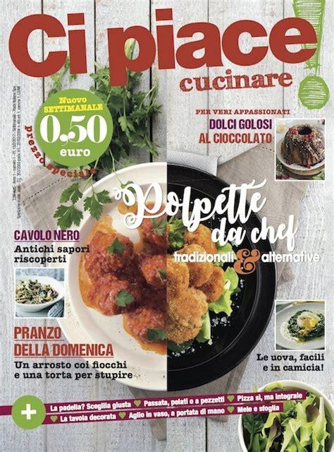 riviste di cucina in edicola ci piace cucinare anche in edicola cucino di te