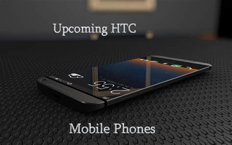 htc all mobile phone mobile modles best upcoming htc mobile phones 2017 top