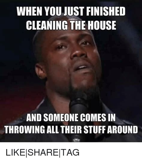 Clean House Meme - when you just finished cleaning the house and someone