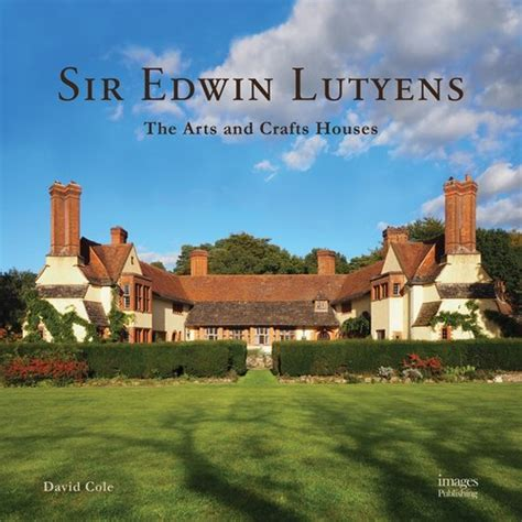 sir edwin lutyens the arts crafts houses david cole