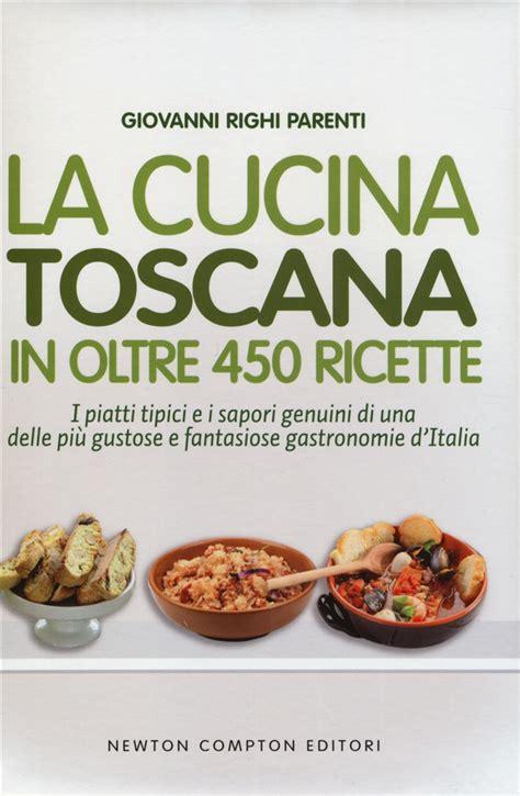 cucina tipica toscana ricette libro la cucina toscana di g righi parenti lafeltrinelli