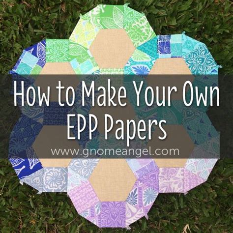 How Do You Make Your Own Paper - learn how to make your own paper piecing epp
