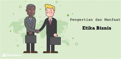 pengertian  manfaat etika bisnis blog idwebhost