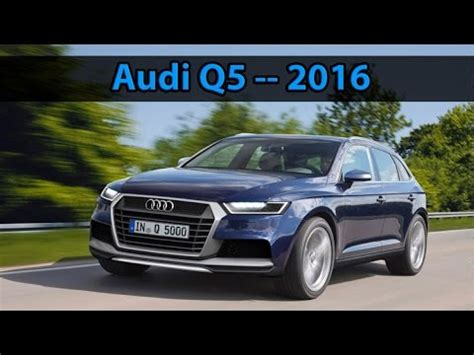 Audi Q5 Neues Modell 2016 by Audi Q5 Review New Design 2016 Youtube