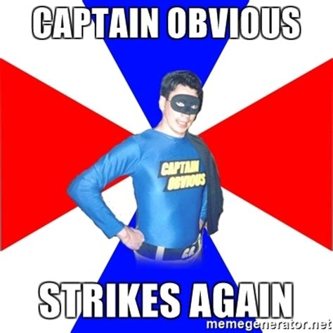 Captain Obvious Meme - captain obvious strikes again captain obvious meme