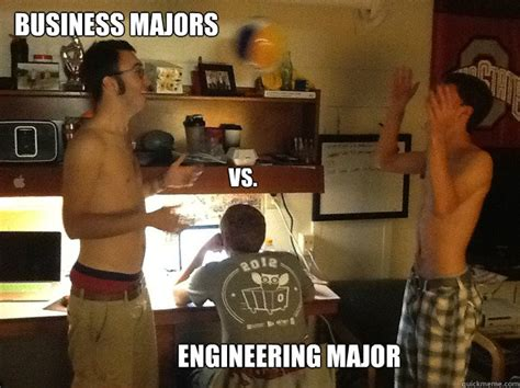Engineering Major Meme - business majors vs engineering major business majors