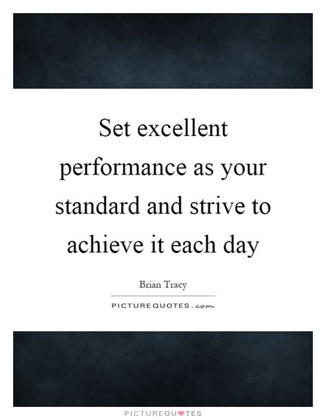 Excellent Performance Quotes set excellent performance as your standard and strive to
