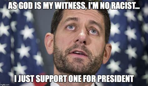 Paul Ryan Meme - image tagged in trump donald trump paul ryan racist imgflip