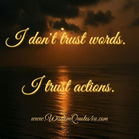 dont trust words trust actions wisdom quotes