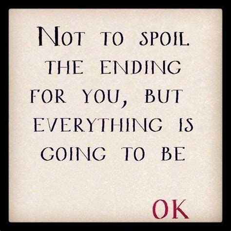 quot everything is not what everything is going to be ok quotes quotesgram