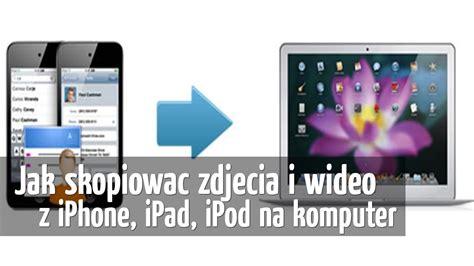 jak skopiować zdjęcia i wideo z iphone ipod na komputer