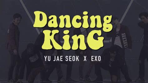 exo dancing king video exo yoo jae suk are dancing kings in new sm