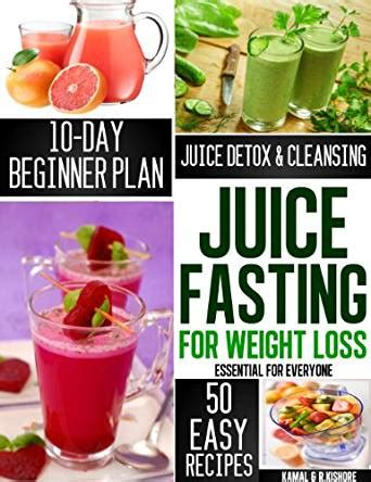 Juicing Fasting And Detoxing For by Juice Fasting For Weight Loss The Complete Beginners