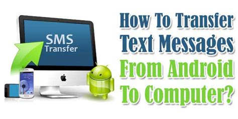 how to transfer messages from android to iphone how to transfer text messages from android to computer
