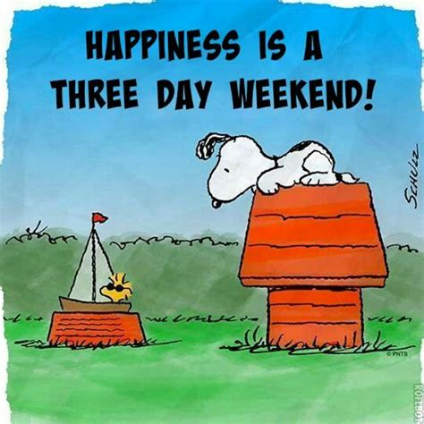 Happy Day 3 happiness is a three day weekend however i no idea
