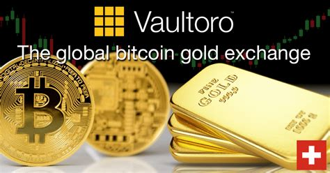 bitcoin gold vaultoro com the gold exchange