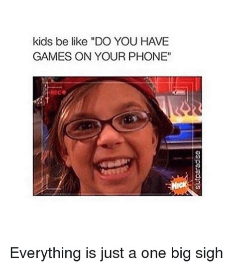 Kid On Phone Meme - kids be like do you have games on your phone reco