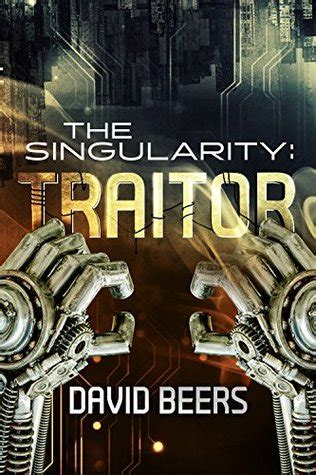 traitor a thriller books the singularity traitor a thriller the singularity