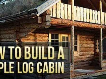 How To Build Simple Log Cabin by Building A Log Cabin From Scratch How To Build Cabin