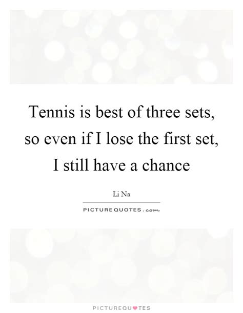 is one still the best tennis is best of three sets so even if i lose the