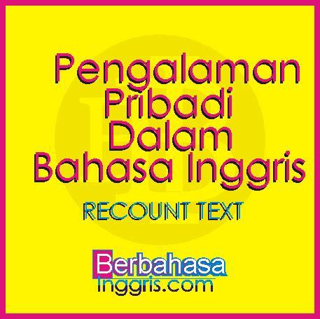 contoh biography text dalam bahasa inggris 6 contoh recount text pengalaman pribadi dalam bahasa