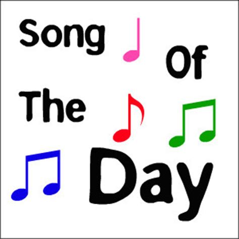 song of the day song of the day songofthedayy