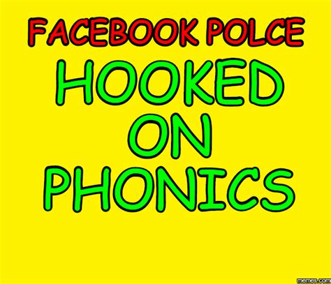 Hooked On Phonics Meme - facebook polce hooked on phonics