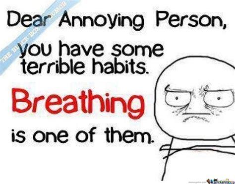 Annoying Person Meme - dear annoying person stop breathing by rozelinda meme