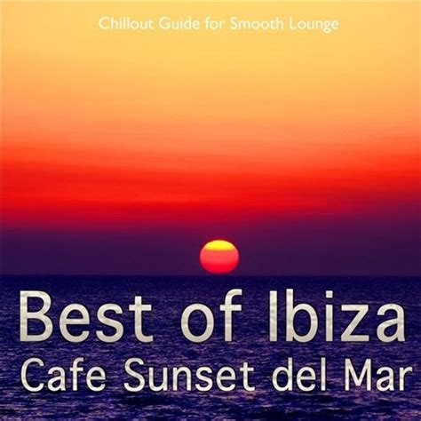 best of ibiza best of ibiza cafe sunset del mar vol 1 mp3 buy full