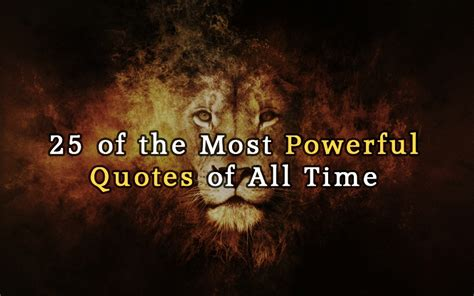 Most Powerful 25 Of The Most Powerful Quotes Of All Time They Can