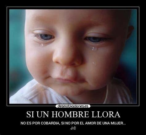 imágenes llorando por un amor si un hombre llora desmotivaciones