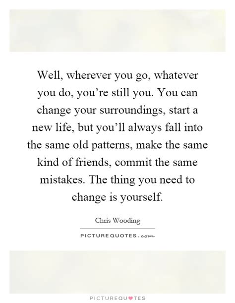 picking pattern wherever you will go same mistakes quotes sayings same mistakes picture quotes