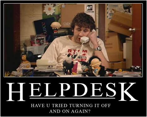 Helpdesk Meme - it crowd helpdesk quot have you tried turning it off and on