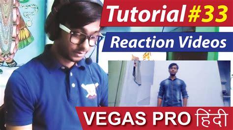 vegas pro tutorial in hindi hindi how to make reaction videos sony vegas pro 13