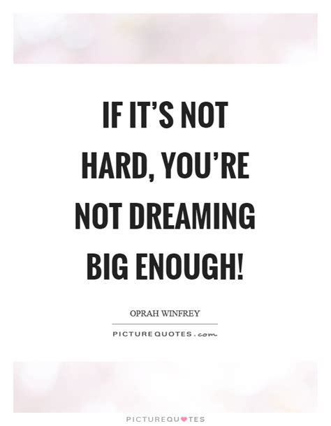 if you re dreaming big if it s not you re not dreaming big enough