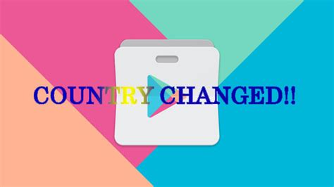 Where To Change Play Store Country How To Change Play Store Country On Your Android Device