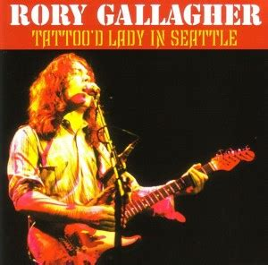 tattoo lady lyrics rory gallagher rory gallagher tattoo d lady in seattle 2pro cdr