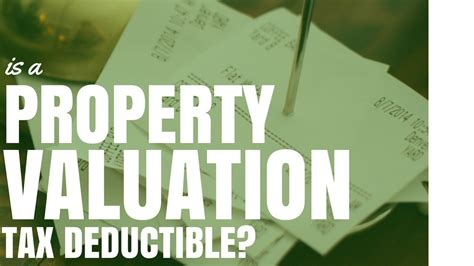 is a property valuation tax deductible positive property