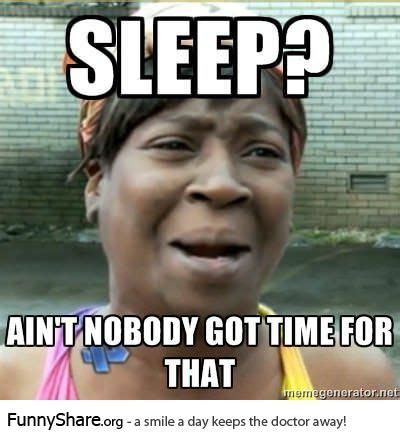 Nobody Meme - 1000 images about ain t nobody got time for that on
